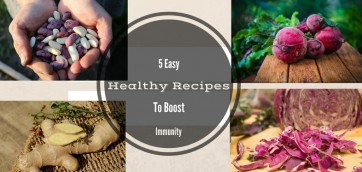 5 Easy and Healthy Recipes to Boost Immunity